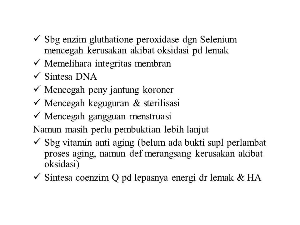 Sbg enzim gluthatione peroxidase dgn Selenium mencegah kerusakan akibat oksidasi pd lemak Memelihara integritas membran Sintesa DNA Mencegah peny jant