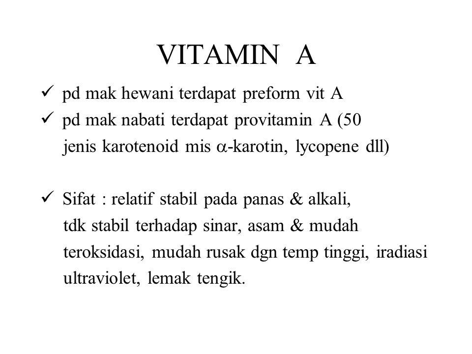 VITAMIN A pd mak hewani terdapat preform vit A pd mak nabati terdapat provitamin A (50 jenis karotenoid mis  -karotin, lycopene dll) Sifat : relatif