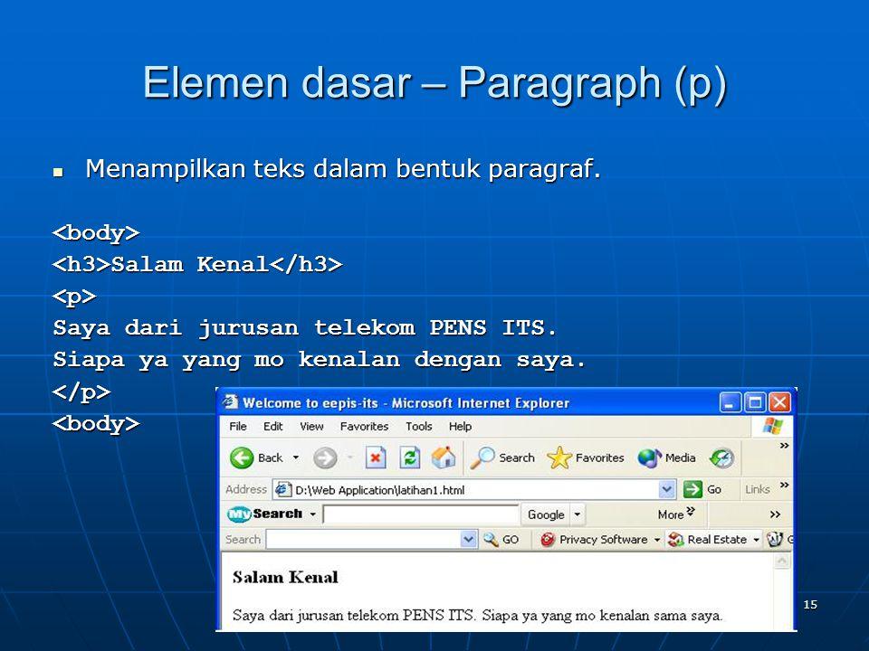 15 Elemen dasar – Paragraph (p) Menampilkan teks dalam bentuk paragraf.