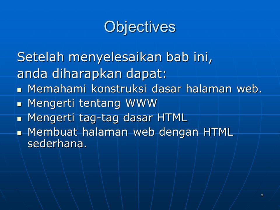 2 Objectives Setelah menyelesaikan bab ini, anda diharapkan dapat: Memahami konstruksi dasar halaman web.