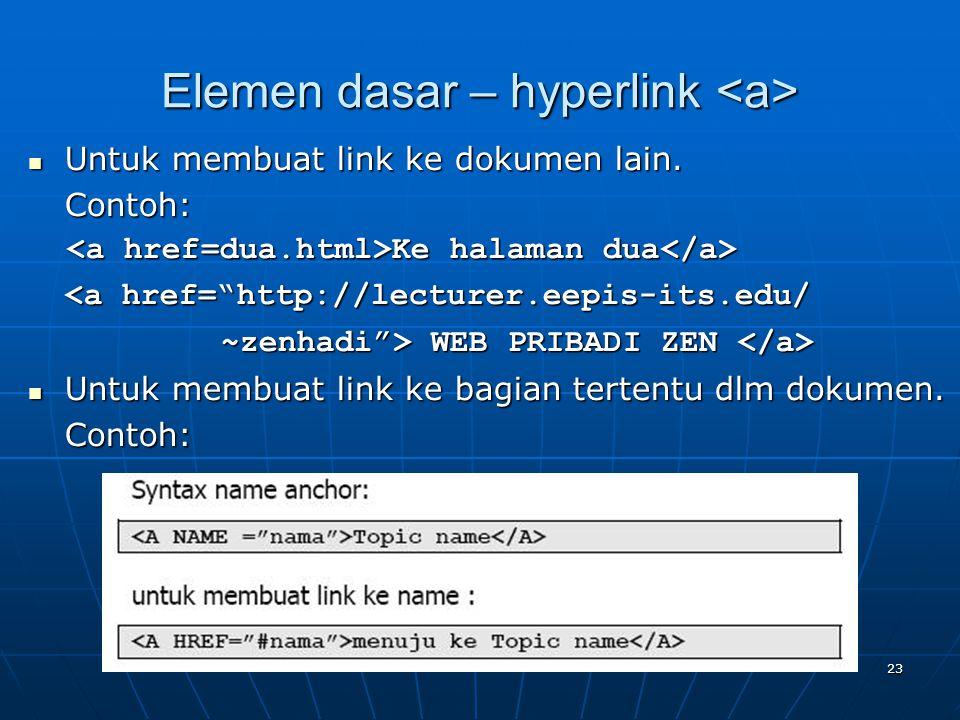 23 Elemen dasar – hyperlink Elemen dasar – hyperlink Untuk membuat link ke dokumen lain.