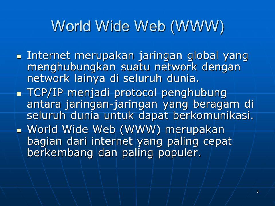 3 World Wide Web (WWW) Internet merupakan jaringan global yang menghubungkan suatu network dengan network lainya di seluruh dunia.