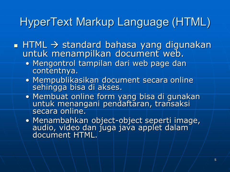 5 HyperText Markup Language (HTML) HTML  standard bahasa yang digunakan untuk menampilkan document web.