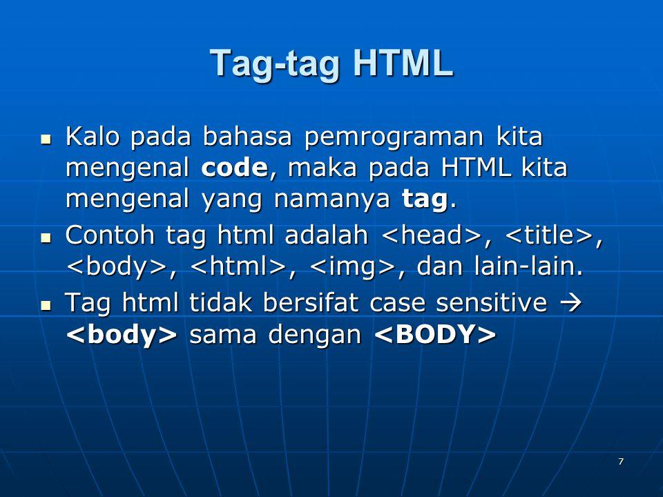 8 Tag-tag HTML - continued Bentuk umum penulisan tag html adalah: Bentuk umum penulisan tag html adalah: Dimana: Element - nama tagElement - nama tag Attribute - atribut dari tagAttribute - atribut dari tag Value - nilai dari atribut.Value - nilai dari atribut.