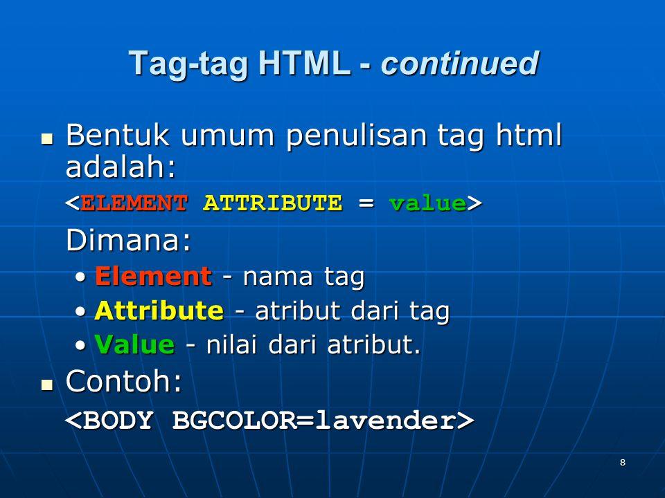 9 Struktur HTML document Document HTML bisa di bagi mejadi tiga bagian utama: html, head, dan body.