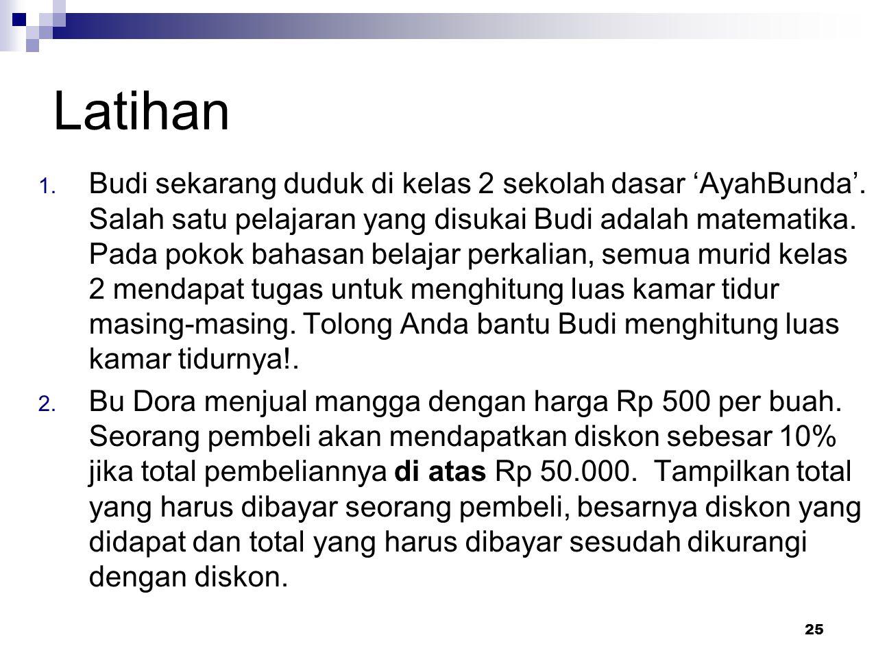 25 Latihan 1. Budi sekarang duduk di kelas 2 sekolah dasar 'AyahBunda'. Salah satu pelajaran yang disukai Budi adalah matematika. Pada pokok bahasan b