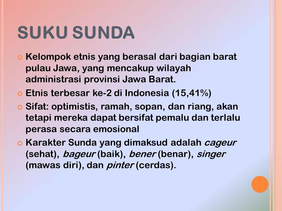 SUKU SUNDA Kelompok etnis yang berasal dari bagian barat pulau Jawa, yang mencakup wilayah administrasi provinsi Jawa Barat. Etnis terbesar ke-2 di In