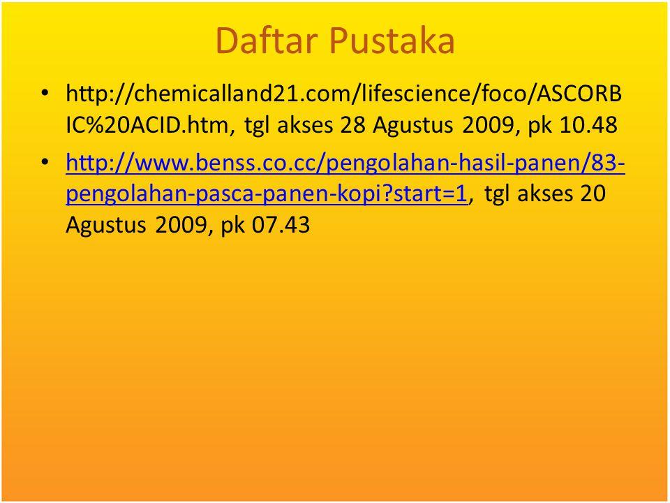 Daftar Pustaka http://chemicalland21.com/lifescience/foco/ASCORB IC%20ACID.htm, tgl akses 28 Agustus 2009, pk 10.48 http://www.benss.co.cc/pengolahan-