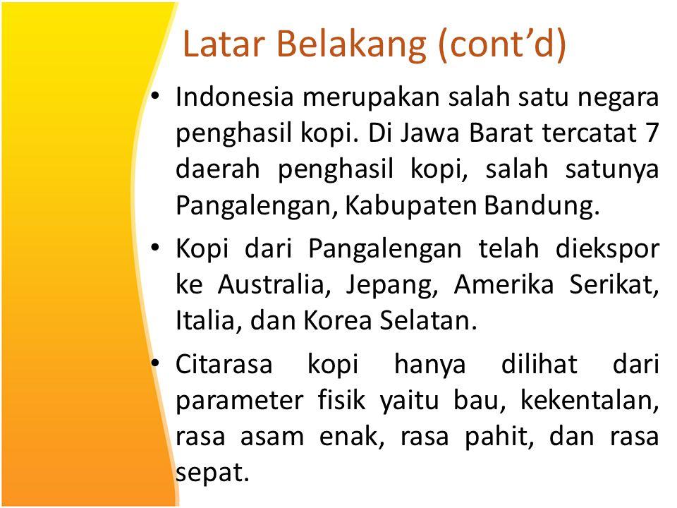 Latar Belakang (cont'd) Indonesia merupakan salah satu negara penghasil kopi. Di Jawa Barat tercatat 7 daerah penghasil kopi, salah satunya Pangalenga