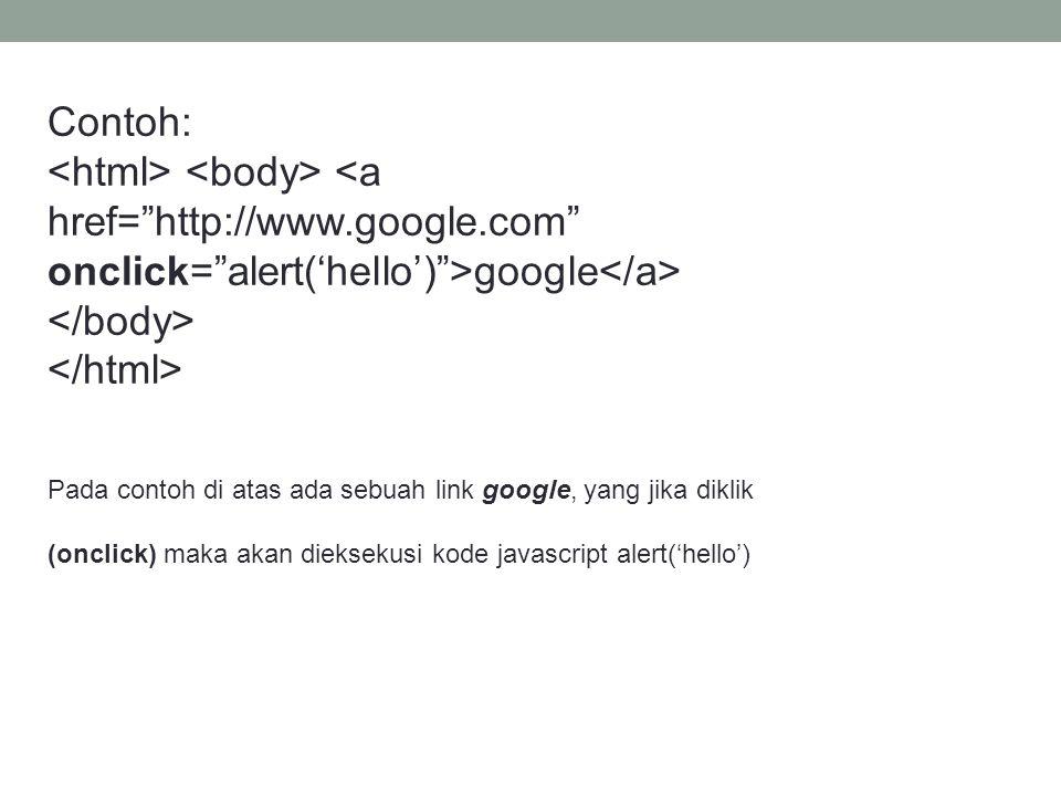 Contoh: google Pada contoh di atas ada sebuah link google, yang jika diklik (onclick) maka akan dieksekusi kode javascript alert('hello')