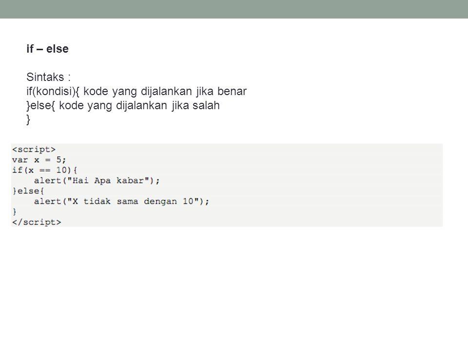 if – else Sintaks : if(kondisi){ kode yang dijalankan jika benar }else{ kode yang dijalankan jika salah }