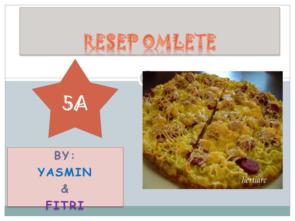 BY: YASMIN & FITRI BY: YASMIN & FITRI 5A