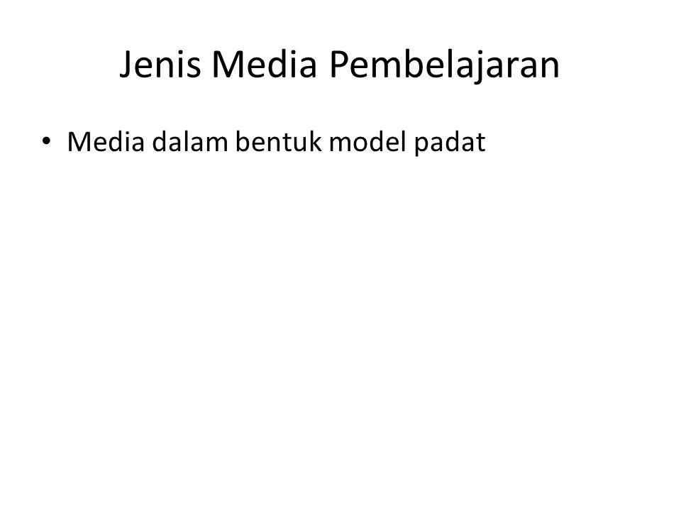 Jenis Media Pembelajaran Media dalam bentuk model padat