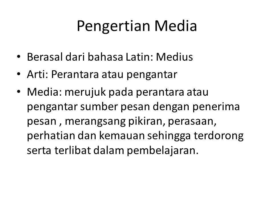Pengertian Media Berasal dari bahasa Latin: Medius Arti: Perantara atau pengantar Media: merujuk pada perantara atau pengantar sumber pesan dengan pen