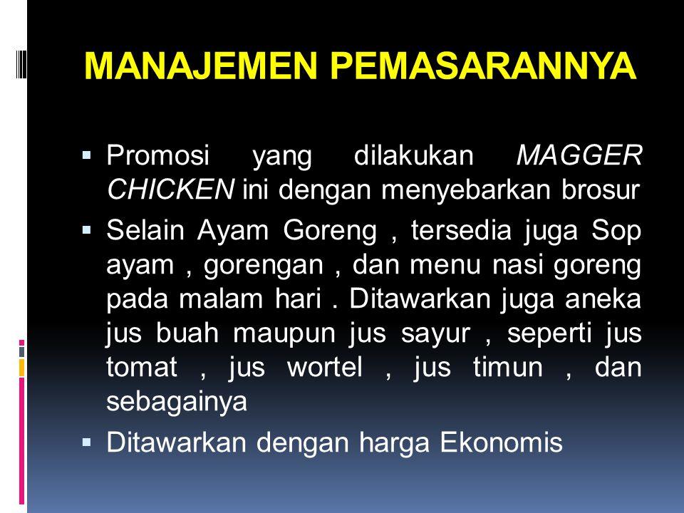 MANAJEMEN PEMASARANNYA  Promosi yang dilakukan MAGGER CHICKEN ini dengan menyebarkan brosur  Selain Ayam Goreng, tersedia juga Sop ayam, gorengan, d
