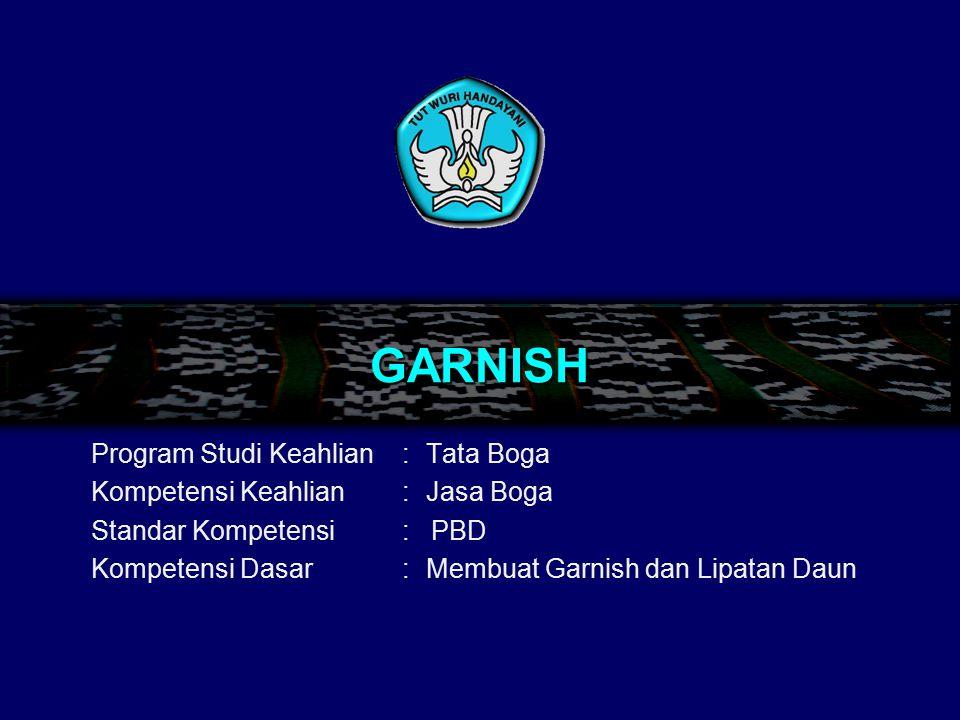 Garnish Kata garnish selain mempunyai pengertian menghias juga memiliki pengertian hiasan.