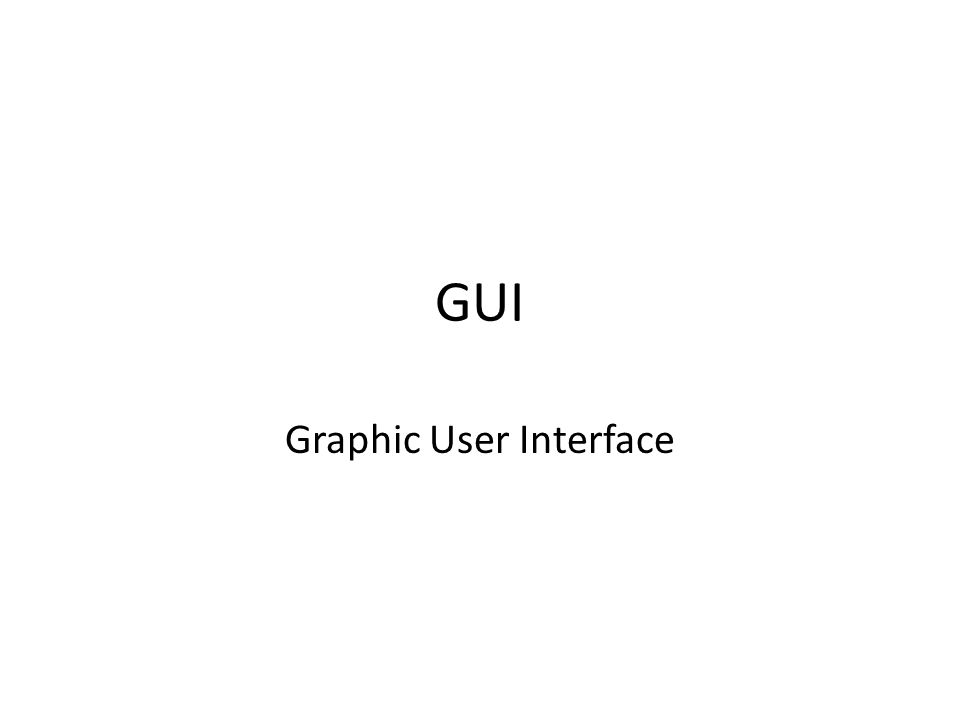 GUI Graphic User Interface