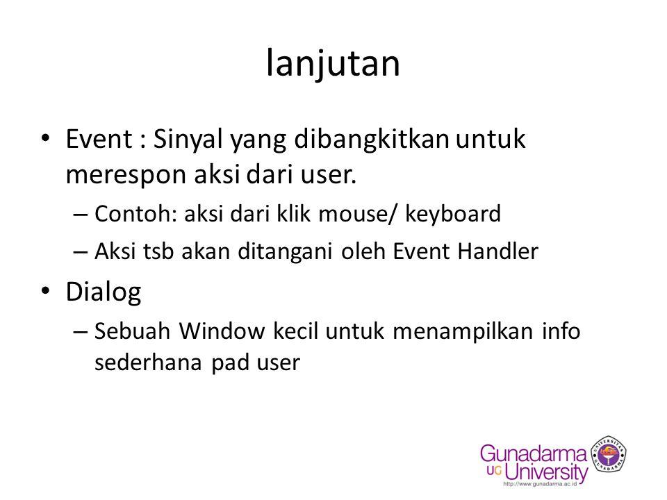 lanjutan Event : Sinyal yang dibangkitkan untuk merespon aksi dari user. – Contoh: aksi dari klik mouse/ keyboard – Aksi tsb akan ditangani oleh Event
