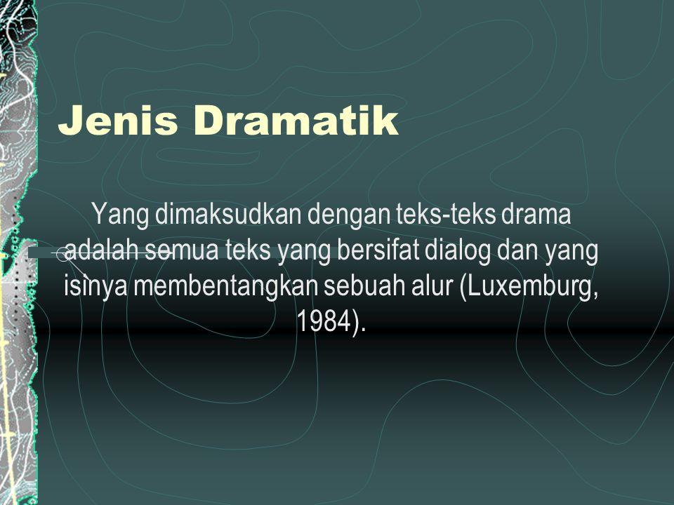 Jenis Dramatik Yang dimaksudkan dengan teks-teks drama adalah semua teks yang bersifat dialog dan yang isinya membentangkan sebuah alur (Luxemburg, 19
