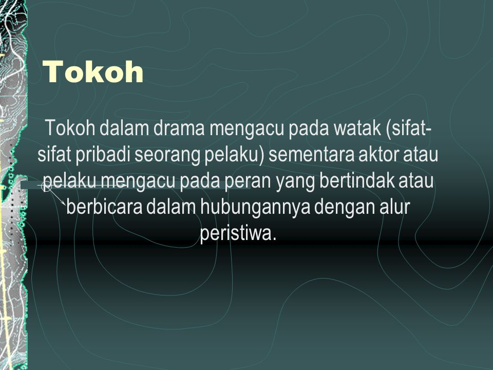 Tokoh Tokoh dalam drama mengacu pada watak (sifat- sifat pribadi seorang pelaku) sementara aktor atau pelaku mengacu pada peran yang bertindak atau be