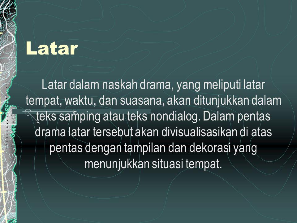 Latar Latar dalam naskah drama, yang meliputi latar tempat, waktu, dan suasana, akan ditunjukkan dalam teks samping atau teks nondialog.