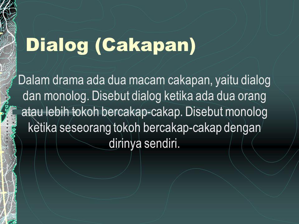 Dialog (Cakapan) Dalam drama ada dua macam cakapan, yaitu dialog dan monolog. Disebut dialog ketika ada dua orang atau lebih tokoh bercakap-cakap. Dis
