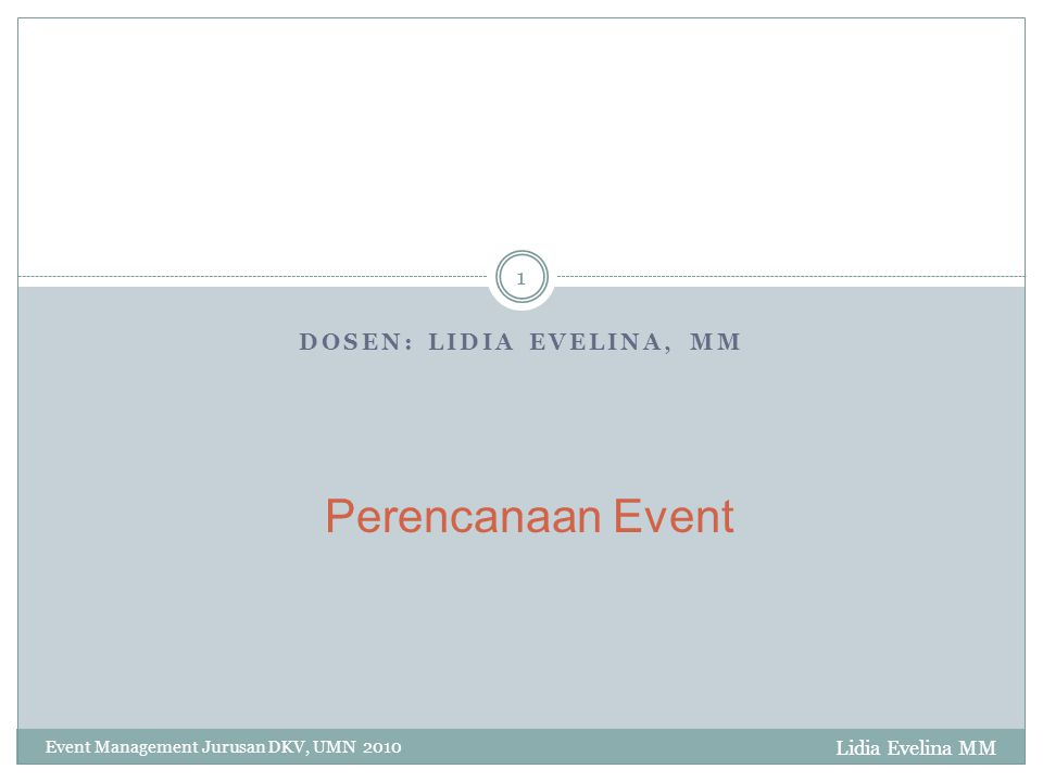 DOSEN: LIDIA EVELINA, MM Event Management Jurusan DKV, UMN 2010 1 Perencanaan Event Lidia Evelina MM