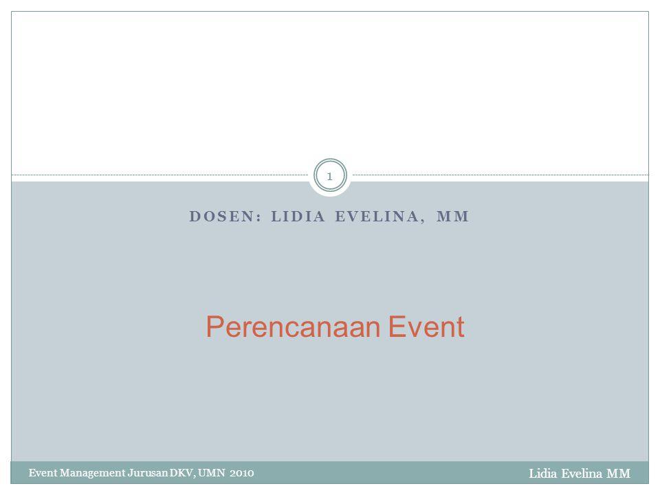 Lidia Evelina MM Event Management Jurusan DKV, UMN 2010 12 Evaluation Financial, participants, program complaints, compliments, bussiness transaction, coment, request Prime target – Zero Complaint Second target – Profit at least Break Event Point.
