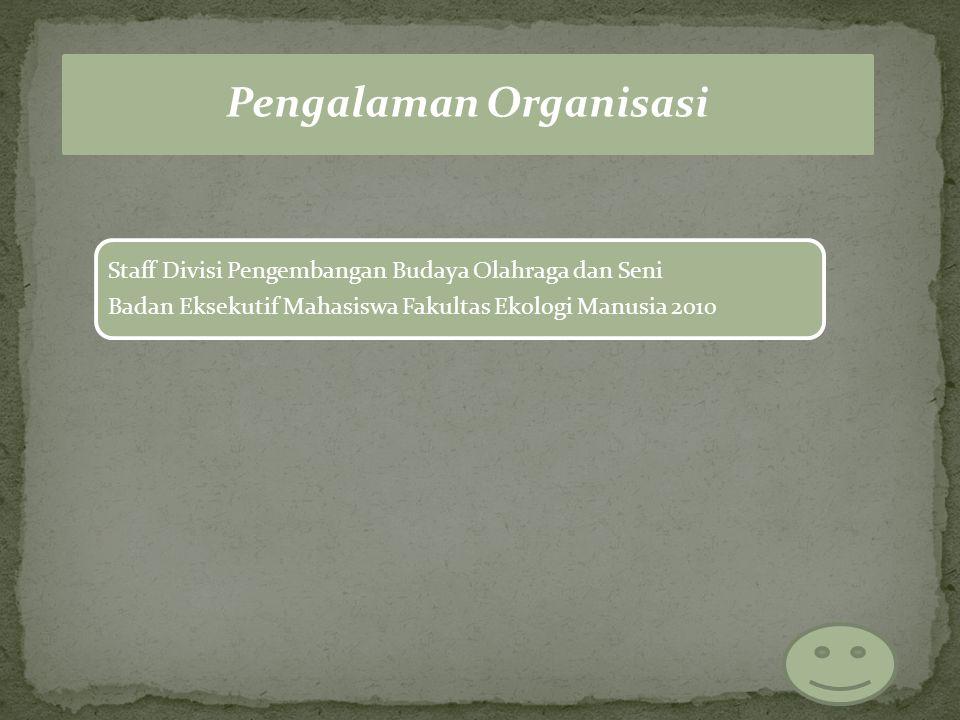 Pengalaman Organisasi Staff Divisi Pengembangan Budaya Olahraga dan Seni Badan Eksekutif Mahasiswa Fakultas Ekologi Manusia 2010