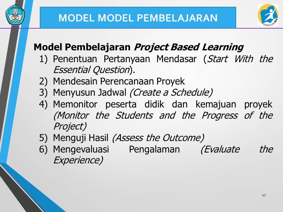 43 Model Pembelajaran Project Based Learning 1)Penentuan Pertanyaan Mendasar (Start With the Essential Question). 2)Mendesain Perencanaan Proyek 3)Men