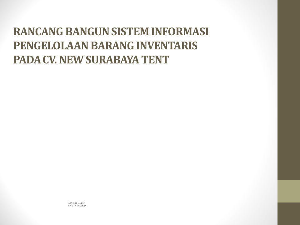 RANCANG BANGUN SISTEM INFORMASI PENGELOLAAN BARANG INVENTARIS PADA CV. NEW SURABAYA TENT Achmad Syarif 06.41010.0263