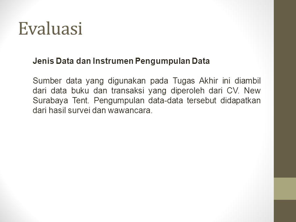 Evaluasi Jenis Data dan Instrumen Pengumpulan Data Sumber data yang digunakan pada Tugas Akhir ini diambil dari data buku dan transaksi yang diperoleh