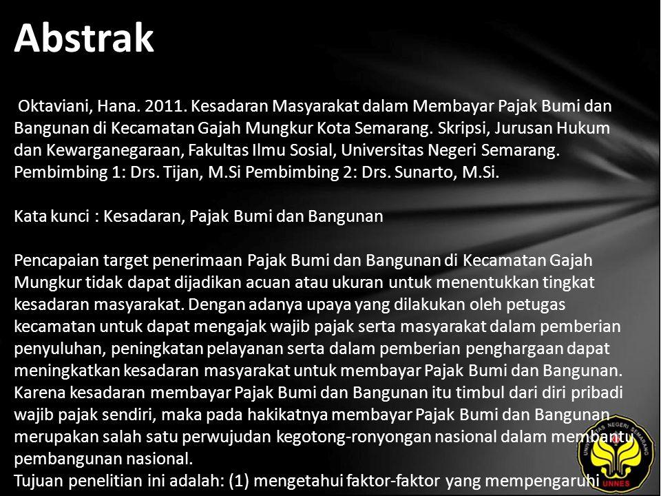 Abstrak Oktaviani, Hana. 2011. Kesadaran Masyarakat dalam Membayar Pajak Bumi dan Bangunan di Kecamatan Gajah Mungkur Kota Semarang. Skripsi, Jurusan