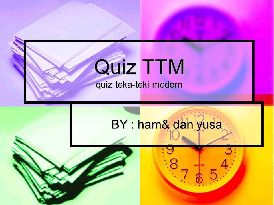 Quiz TTM quiz teka-teki modern BY : ham& dan yusa