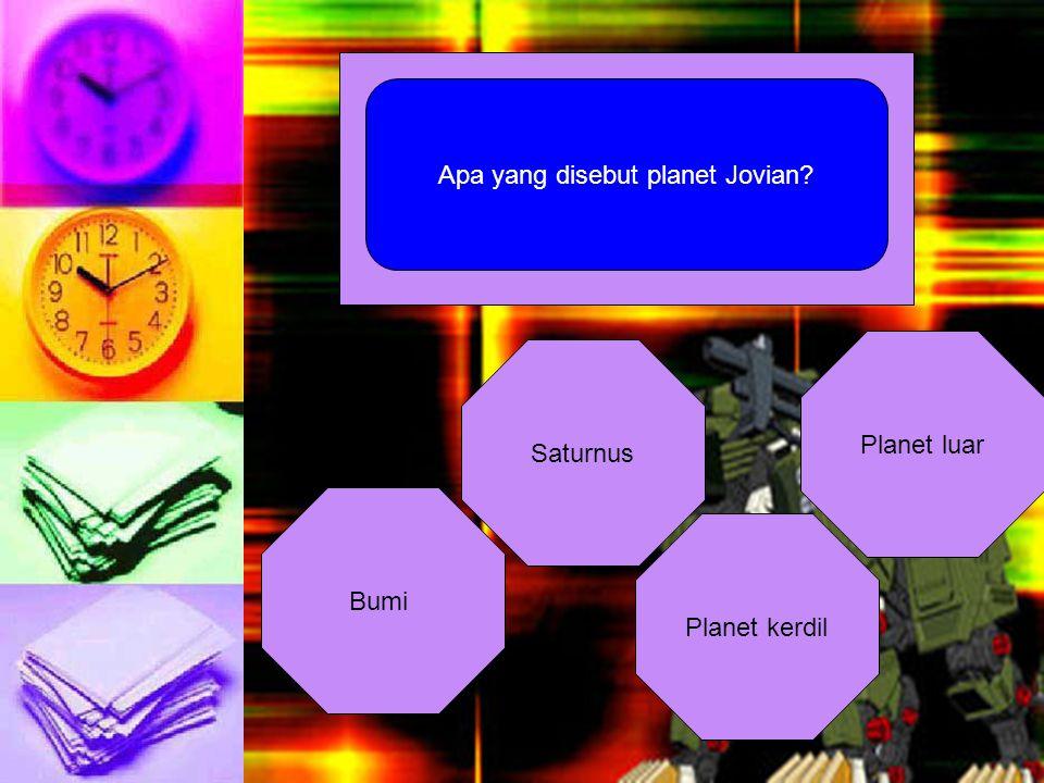 Apa yang disebut planet Jovian? Bumi Saturnus Planet kerdil Planet luar