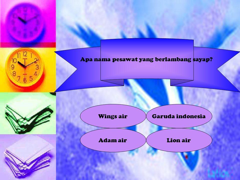 Apa nama pesawat yang berlambang sayap? Wings air Lion airAdam air Garuda indonesia