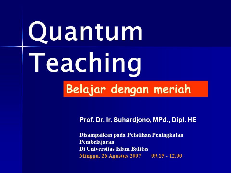Quantum Teaching Belajar dengan meriah Prof.Dr. Ir.