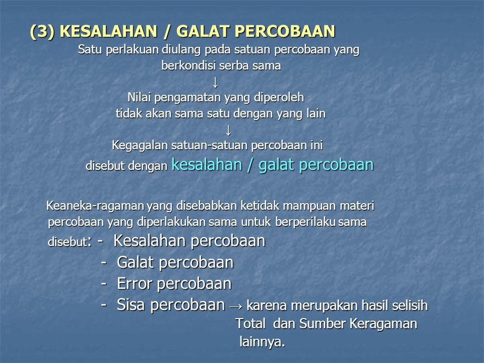 (3) KESALAHAN / GALAT PERCOBAAN (3) KESALAHAN / GALAT PERCOBAAN Satu perlakuan diulang pada satuan percobaan yang Satu perlakuan diulang pada satuan p