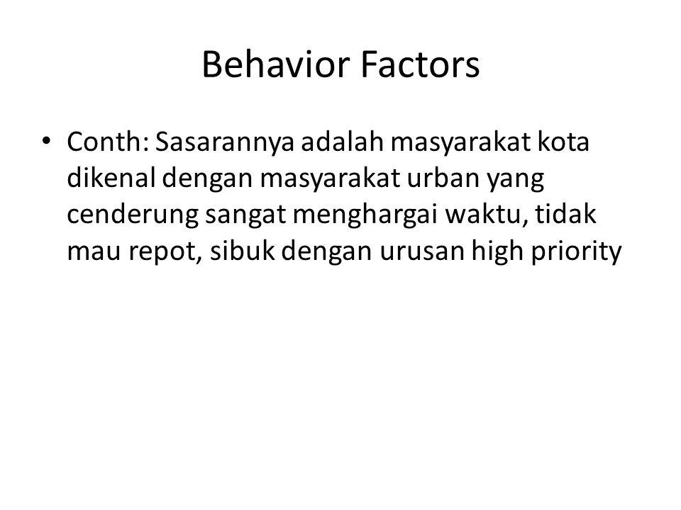 Behavior Factors Conth: Sasarannya adalah masyarakat kota dikenal dengan masyarakat urban yang cenderung sangat menghargai waktu, tidak mau repot, sib