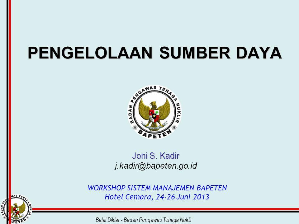 Balai Diklat - Badan Pengawas Tenaga Nuklir WORKSHOP SISTEM MANAJEMEN BAPETEN Hotel Cemara, 24-26 Juni 2013 PENGELOLAAN SUMBER DAYA Joni S. Kadir Joni