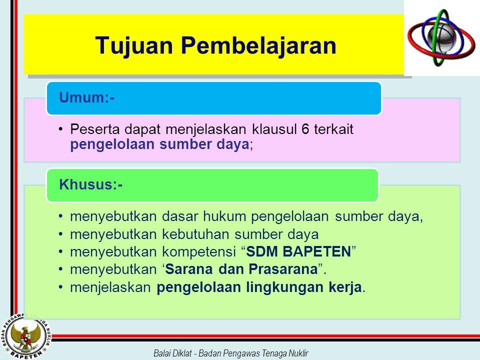Balai Diklat - Badan Pengawas Tenaga Nuklir BAB 6 PENGELOLAAN SUMBER DAYA 6.1.