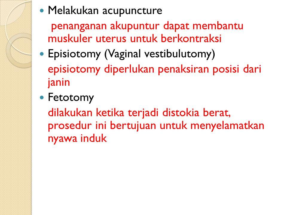 Melakukan acupuncture penanganan akupuntur dapat membantu muskuler uterus untuk berkontraksi Episiotomy (Vaginal vestibulutomy) episiotomy diperlukan
