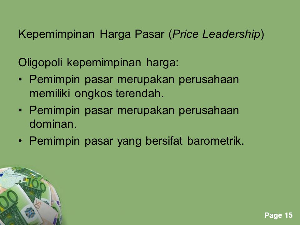 Powerpoint Templates Page 15 Kepemimpinan Harga Pasar (Price Leadership) Oligopoli kepemimpinan harga: Pemimpin pasar merupakan perusahaan memiliki ongkos terendah.