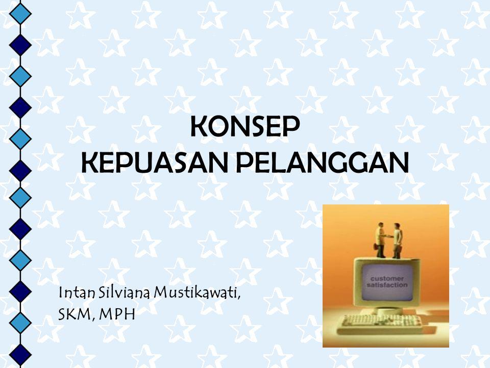 1 KONSEP KEPUASAN PELANGGAN Intan Silviana Mustikawati, SKM, MPH