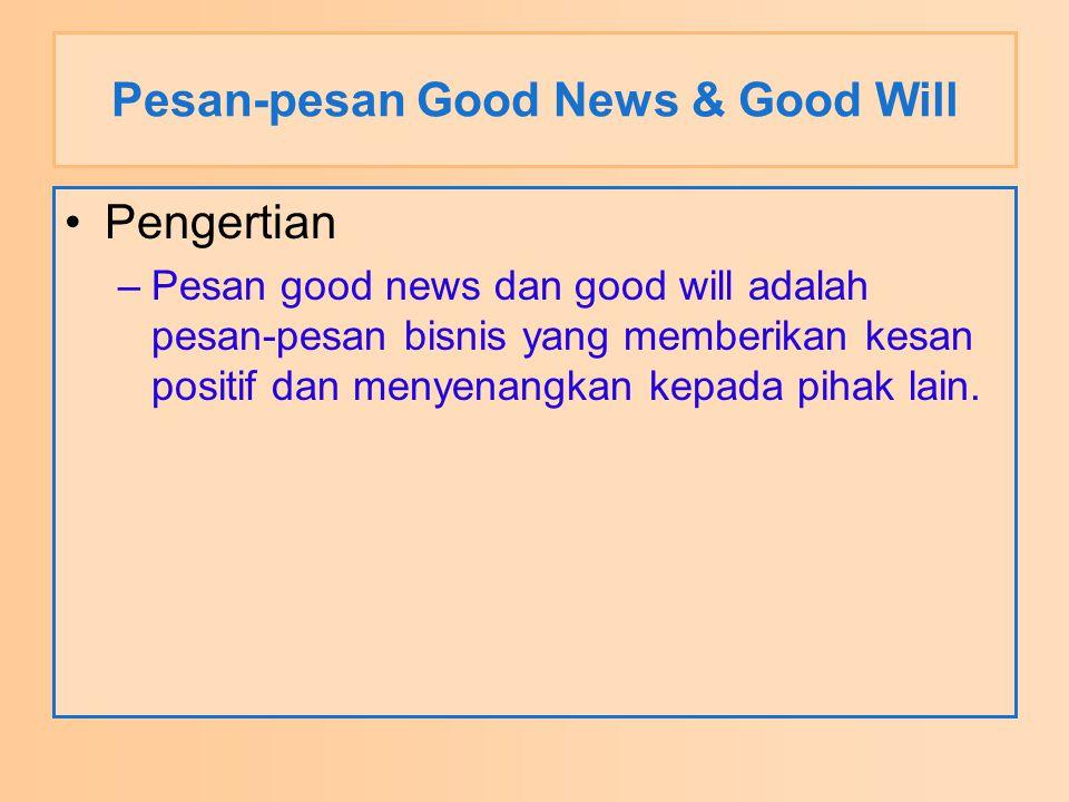 Pesan-pesan Good News & Good Will Pengertian –Pesan good news dan good will adalah pesan-pesan bisnis yang memberikan kesan positif dan menyenangkan k