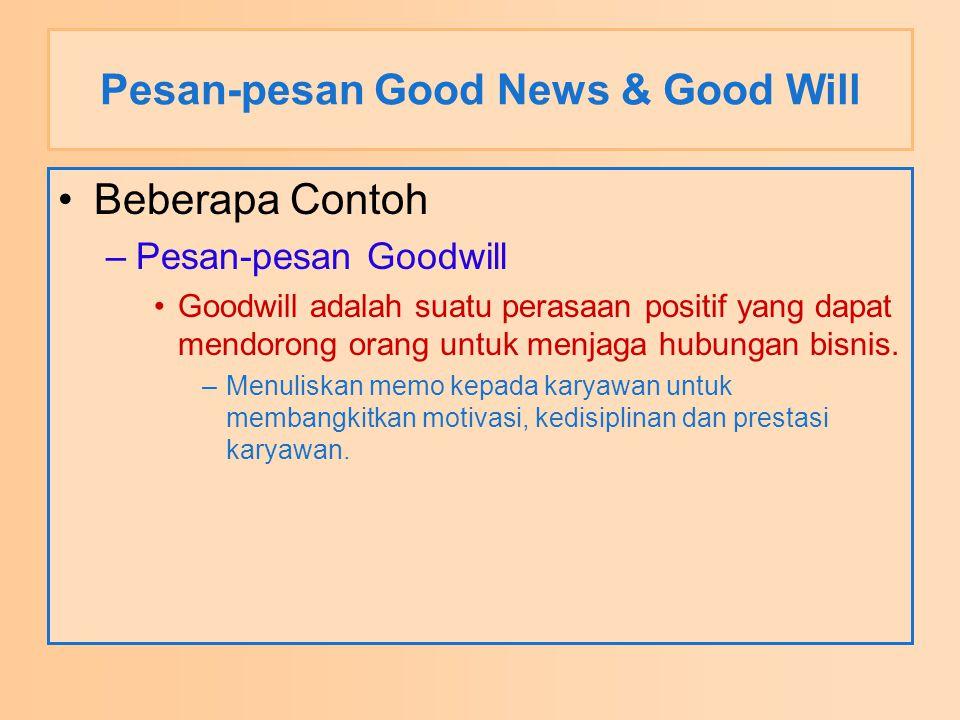 Pesan-pesan Good News & Good Will Beberapa Contoh –Pesan-pesan Goodwill Goodwill adalah suatu perasaan positif yang dapat mendorong orang untuk menjag