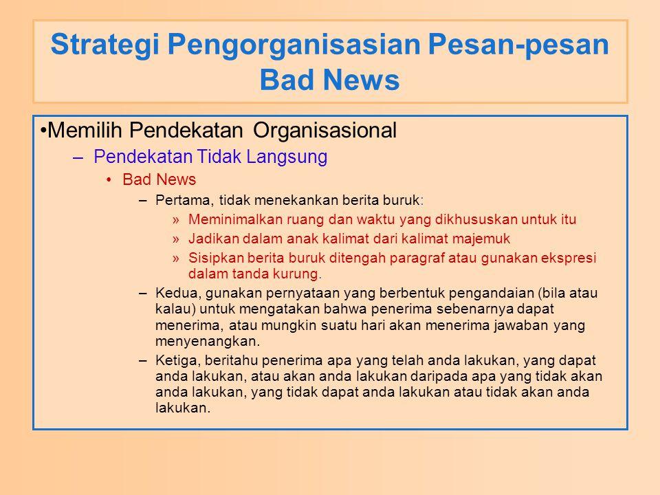Strategi Pengorganisasian Pesan-pesan Bad News Memilih Pendekatan Organisasional –Pendekatan Tidak Langsung Bad News –Pertama, tidak menekankan berita