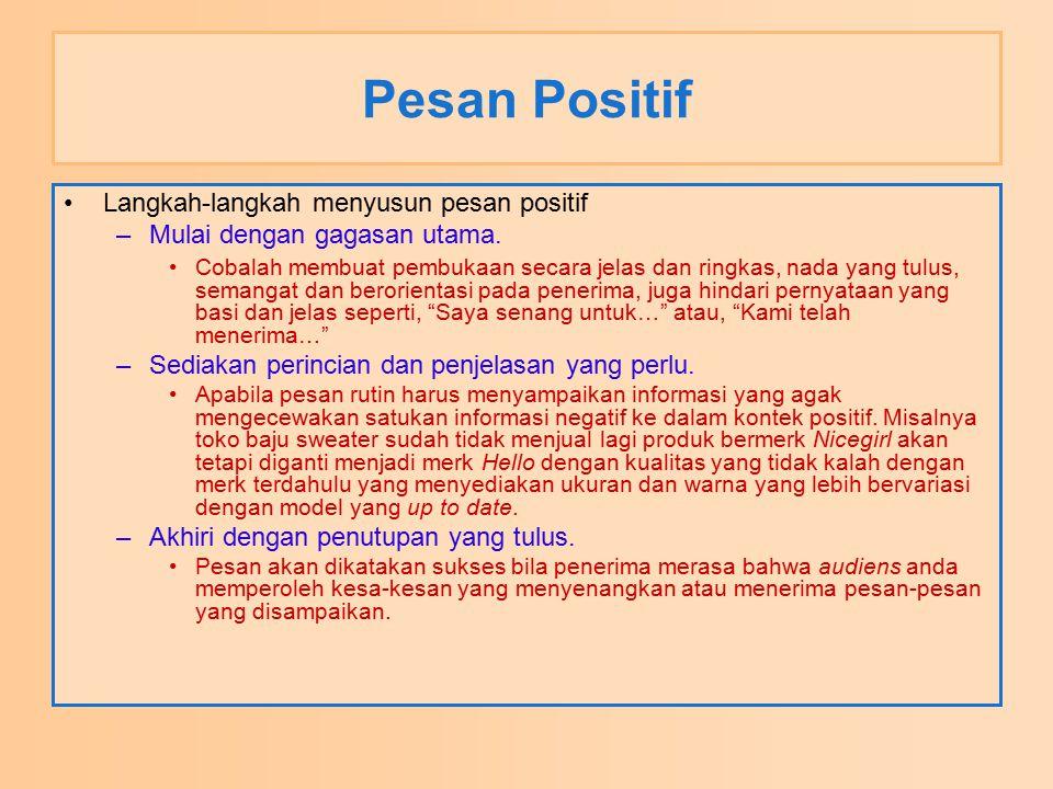 Pesan Positif Langkah-langkah menyusun pesan positif –Mulai dengan gagasan utama. Cobalah membuat pembukaan secara jelas dan ringkas, nada yang tulus,