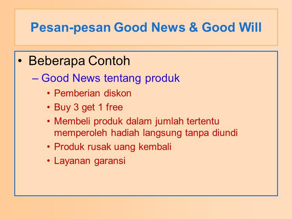 Pesan-pesan Good News & Good Will Beberapa Contoh –Good News tentang produk Pemberian diskon Buy 3 get 1 free Membeli produk dalam jumlah tertentu mem