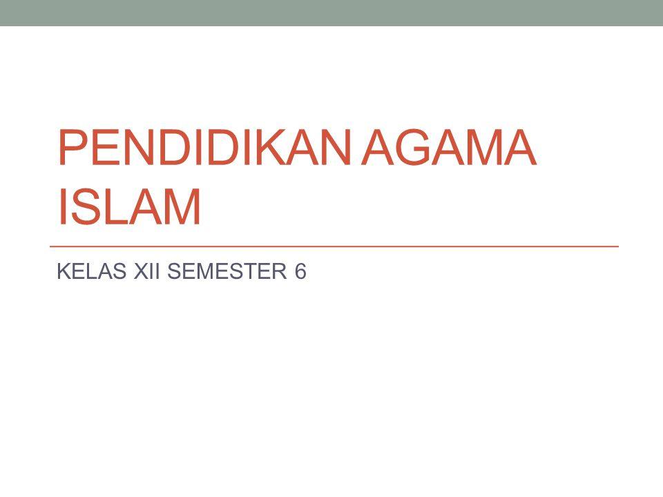 PENDIDIKAN AGAMA ISLAM KELAS XII SEMESTER 6
